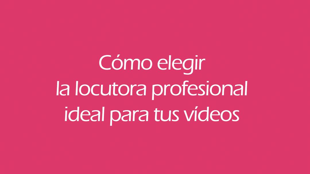 Soy locutora profesional, ¿necesitas una voz para tus vídeos?
